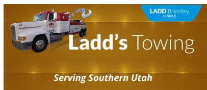 Serving Southern Utah Ladd's Towing LADD Brindley OWNER